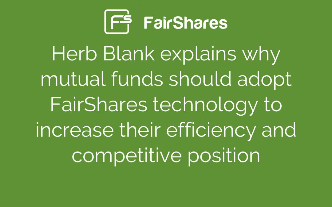FairShares: Another Example of Why Mutual Fund Companies Need to Adapt to Beneficial FinTech Changes Sooner Not Later